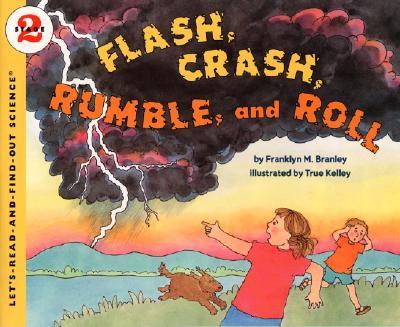 Flash, Crash, Rumble, and Roll By Branley, Franklyn Mansfield/ Kelley, True (ILT)