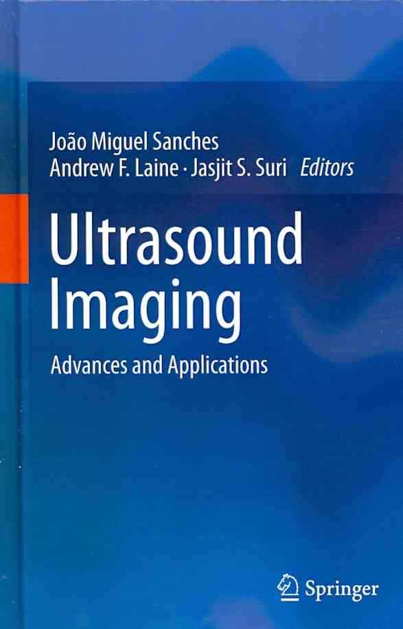 Ultrasound Imaging By Sanches, Joao Miguel Raposo (EDT)/ Laine, Andrew F. (EDT)/ Suri, Jasjit S. (EDT)